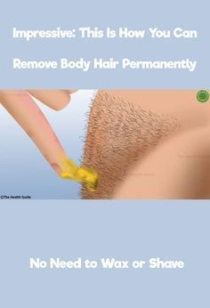 Impressive: This Is in You Can Remove Body Hair Permanently (No Need to Wax or Shave)