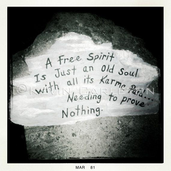He say's I'm a free spirit with an old soul....And that makes him smile!
