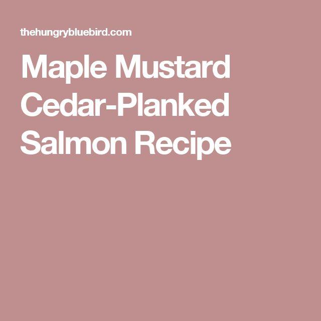 Maple Mustard Cedar-Planked Salmon Recipe