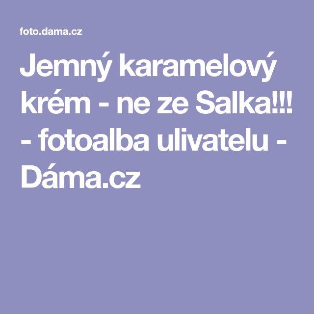 Jemný karamelový krém - ne ze Salka!!! - fotoalba ulivatelu - Dáma.cz