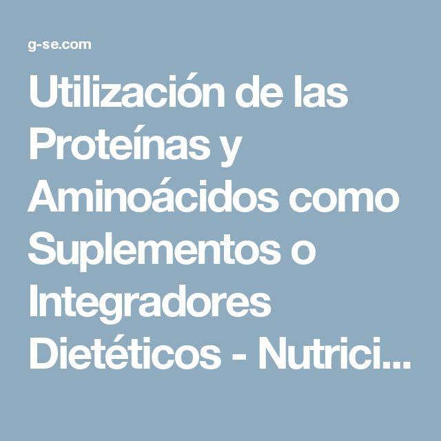 Utilización de las Proteínas y Aminoácidos como Suplementos o Integradores Dietéticos - Nutrición Deportiva