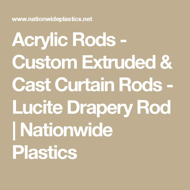 Acrylic Rods - Custom Extruded & Cast Curtain Rods - Lucite Drapery Rod | Nationwide Plastics