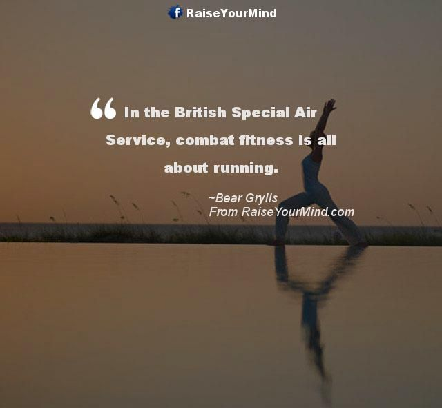 In the British Special Air Service, combat fitness is all about running. - http://www.raiseyourmind.com/fitness/in-the-british-special-air-service-combat-fitness-is-all-about-running/  Fitness Quotes Bear Grylls, Running, Service, Special