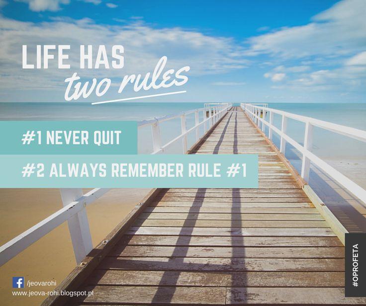 Life has two rules... http://jeova-rohi.blogspot.pt/