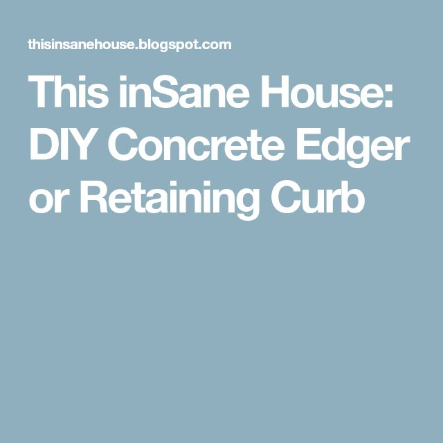 This inSane House: DIY Concrete Edger or Retaining Curb