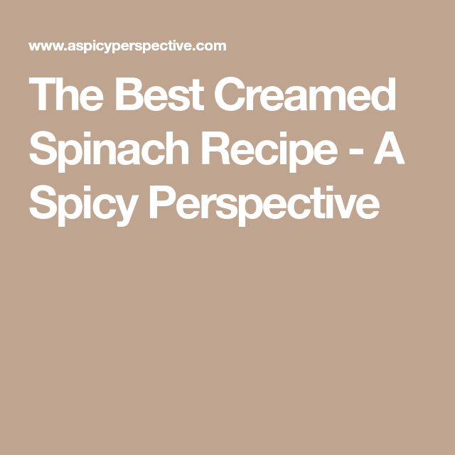 The Best Creamed Spinach Recipe - A Spicy Perspective
