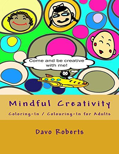 Mindful Creativity: Coloring-In, Colouring-In and Doodling for Adults by Davo Roberts http://www.amazon.co.uk/dp/1517175348/ref=cm_sw_r_pi_dp_qWj9vb11NKESH