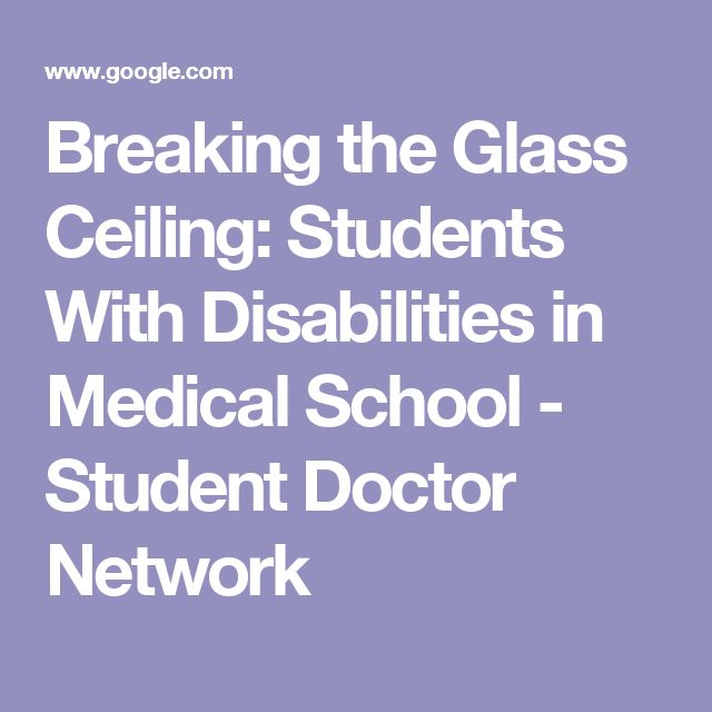 Breaking the Glass Ceiling: Students With Disabilities in Medical School - Student Doctor Network
