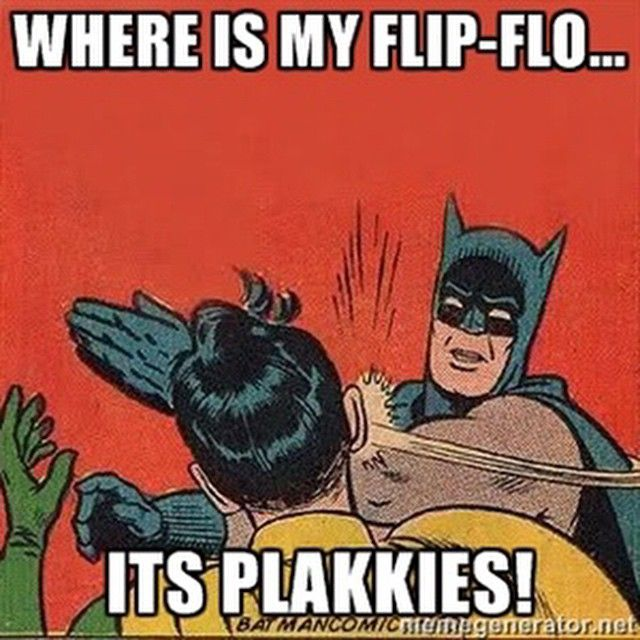 We call it plakkies!!!Enjoy the Shit South Africans Say!