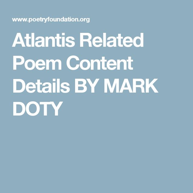 Atlantis Related Poem Content Details BY MARK DOTY
