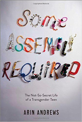 Some assembly required :the not-so-secret life of a transgender teen / Arin Andrews ; with Joshua Lyon. -- New York [etc.] : Simon and Schuster BFYR, 2014 en http://absysnet.bbtk.ull.es/cgi-bin/abnetopac?TITN=540561