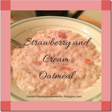 Homeschooling Adventures: Strawberry and Cream oatmeal (THM E)