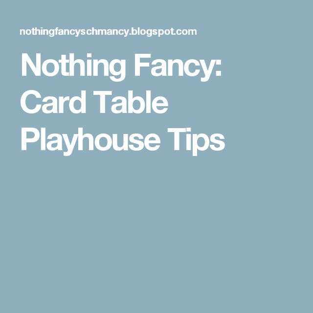 Nothing Fancy: Card Table Playhouse Tips