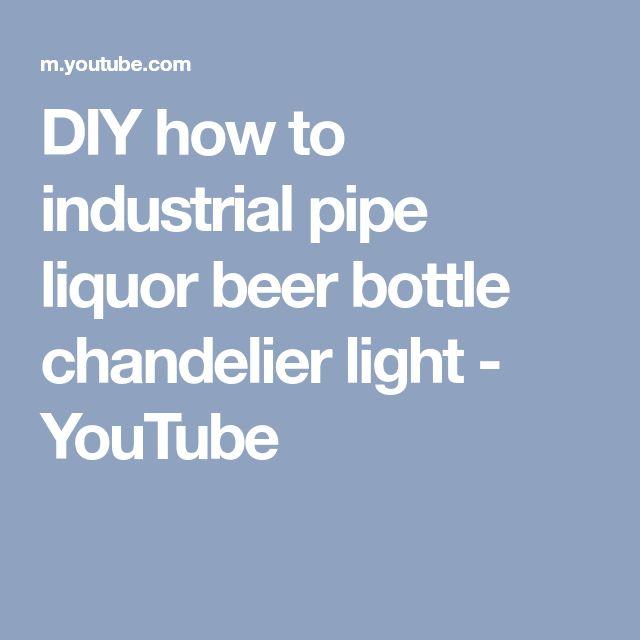 DIY how to industrial pipe liquor beer bottle chandelier light - YouTube