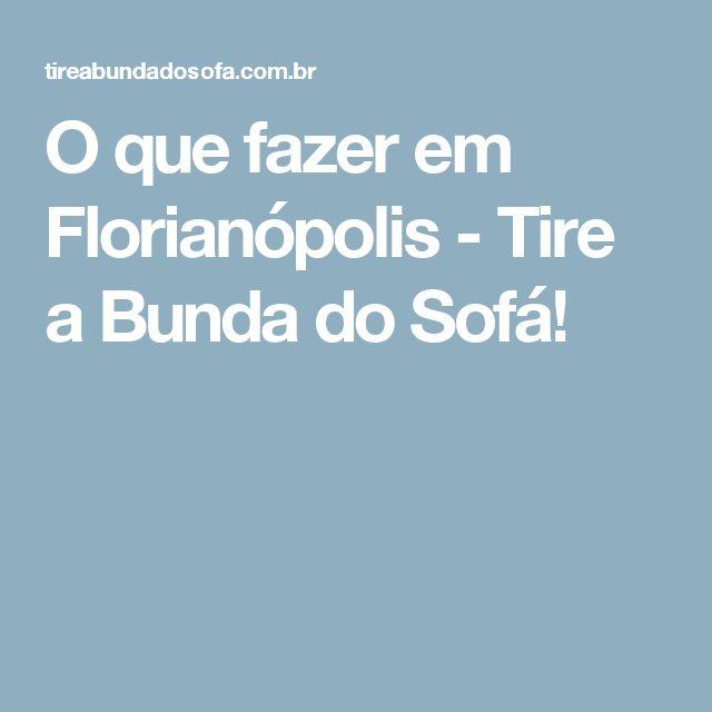 O que fazer em Florianópolis - Tire a Bunda do Sofá!