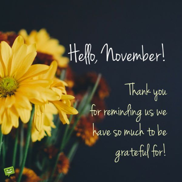 Hello, November!  Thank you for reminding us we have so much to be grateful for.