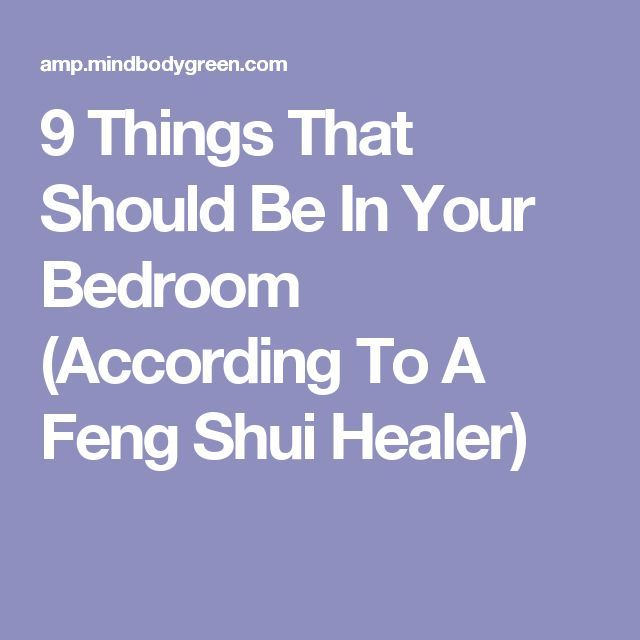 9 Things That Should Be In Your Bedroom According To A Feng Shui Healer Bedroom Decor