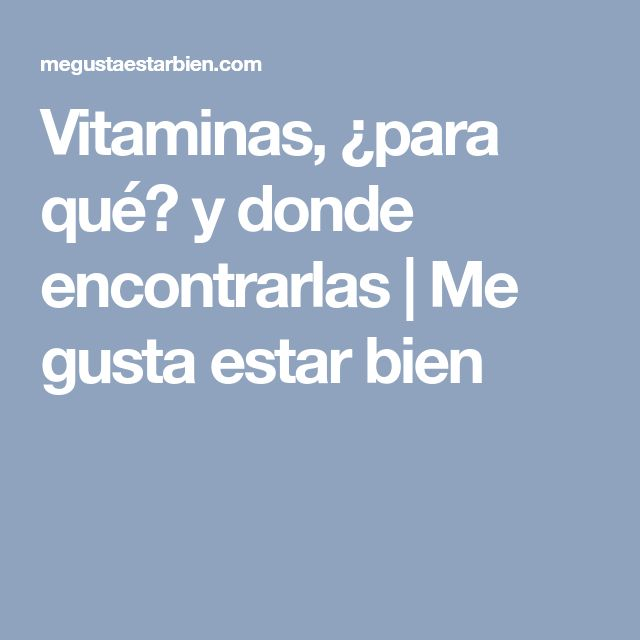 Vitaminas, ¿para qué? y donde encontrarlas | Me gusta estar bien