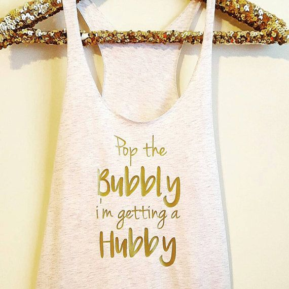 jewellery necklace Pop the Bubbly im getting a hubby gold Bride Shirt Tank Top  Pop the bubbly shes getting a Hubby  flowey bridesmaid tops avaliable