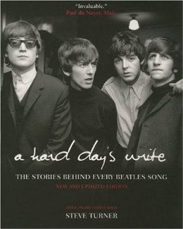 A Hard Day's Write: The Stories Behind Every Beatles Song: Steve Turner