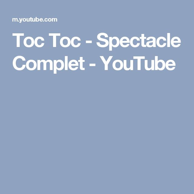 Toc Toc - Spectacle Complet - YouTube