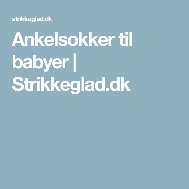 Ankelsokker til babyer | Strikkeglad.dk