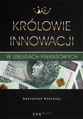 """Książka Krzysztofa Rybińskiego pt. """"Królowie innowacji w usługach finansowych"""".  #onepress #ksiazki #rybinski #finanse #ekonomia #zarzadzanie #wywiady"""