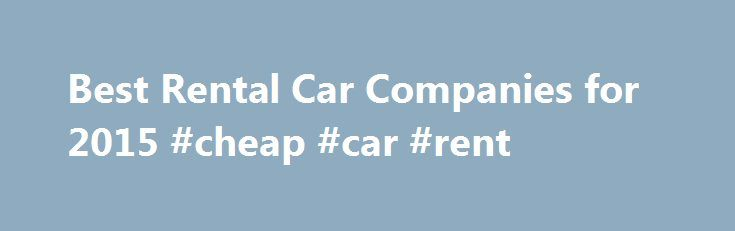 Best Rental Car Companies for 2015 #cheap #car #rent http://cars.remmont.com/best-rental-car-companies-for-2015-cheap-car-rent/  #rental car companies # Compare Rental Car Reviews Top 10 of the Most Reviewed Rental Cars What features matter most? Make and model Pricing Insurance Package deals Tolls and fees Service What are different types of rental cars? Consumer rentals Business rentals Passenger vehicles Commercial rentals Vacationers Business travelers Event planners Company reviews…