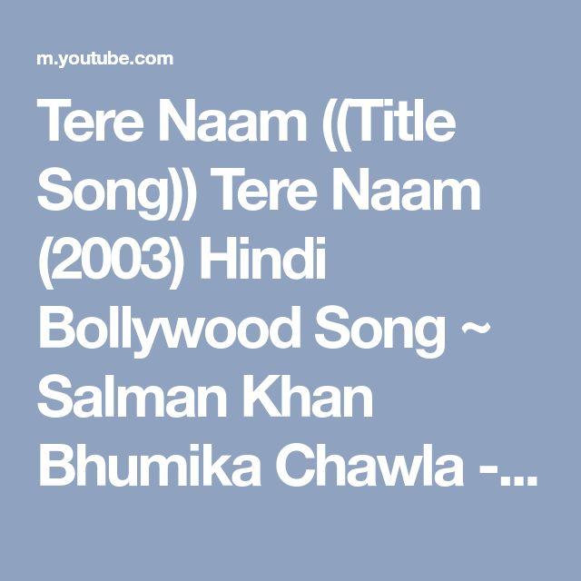 Tere Naam ((Title Song)) Tere Naam (2003) Hindi Bollywood Song ~ Salman Khan Bhumika Chawla - YouTube