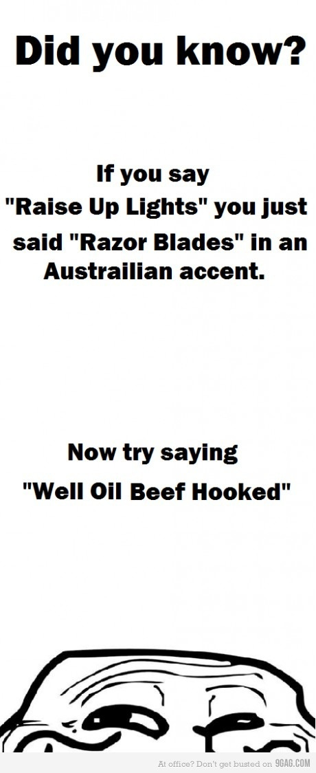 Funniest thing I've seen all night! Aussie accent required reading this one. :-)