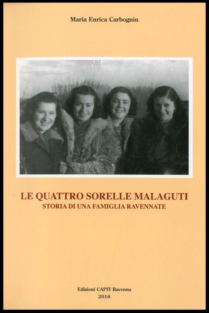 LE QUATTRO SORELLE MALAGUTI M.E.Carbognin Edizioni Capit 1^Edizione 2016