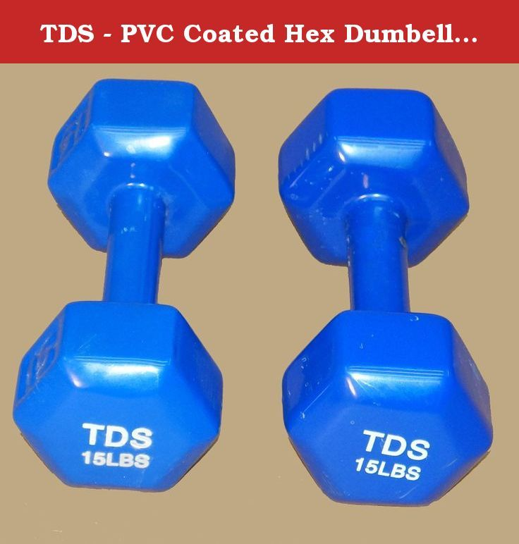 TDS - PVC Coated Hex Dumbell - 15 lb ( sold as pair). PVC COATED HEX DUMBELL: New York Barbell PVC coated Hex Dumbbells are perfect for group or individual workouts of power walking, aerobics, fitness classes, step training, yoga, physical therapy and more!! The cast iron dumbbell is protected by PVC (plastic) coating and provides a comfortable ergonomic grip. Saves on damage to floors and dumbbells with dropping. EZ read weights ensure the proper selection of resistance.