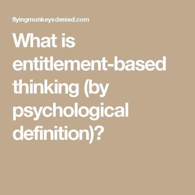 What is entitlement-based thinking (by psychological definition)?
