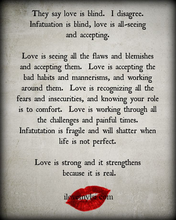 ''They say love is blind. Infatuation is blind. Love is all-seeing and accepting...''