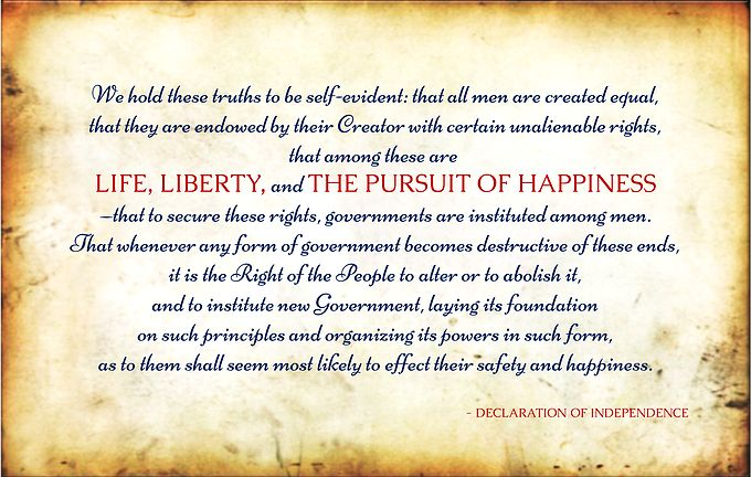 life liberty and the pursuit of happiness in the declaration of independence The declaration of independence names three rights given to all human beings one is the right to have ownership of one's life.