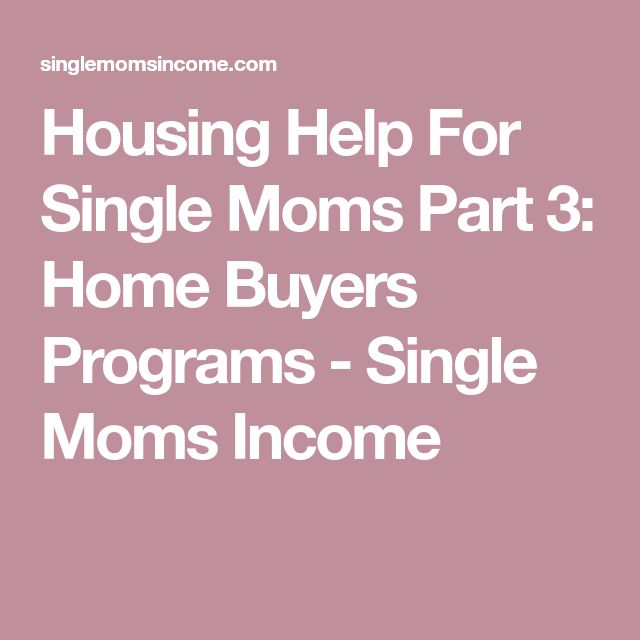 Housing Help For Single Moms Part 3: Home Buyers Programs - Single Moms Income