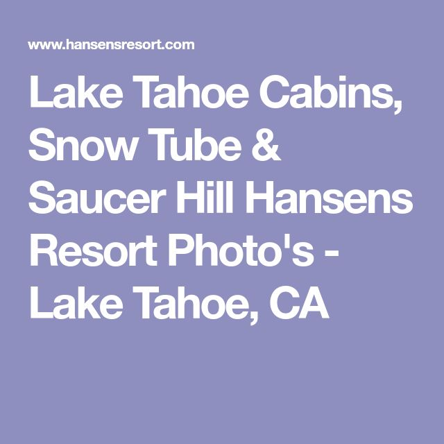 Lake Tahoe Cabins, Snow Tube & Saucer Hill Hansens Resort Photo's - Lake Tahoe, CA