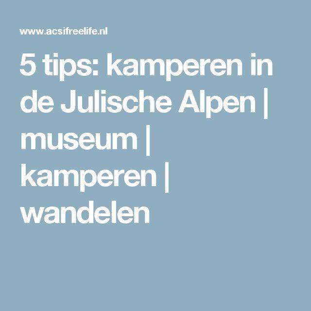 5 tips: kamperen in de Julische Alpen | museum | kamperen | wandelen