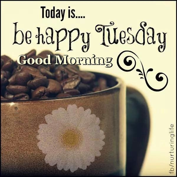 Today Is Be Happy Tuesday Good Morning