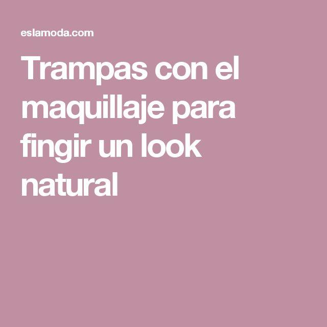Trampas con el maquillaje para fingir un look natural