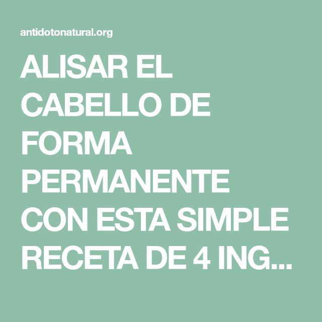ALISAR EL CABELLO DE FORMA PERMANENTE CON ESTA SIMPLE RECETA DE 4 INGREDIENTES! | Antidoto Natural