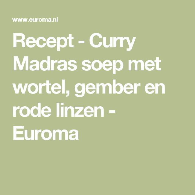 Recept - Curry Madras soep met wortel, gember en rode linzen - Euroma