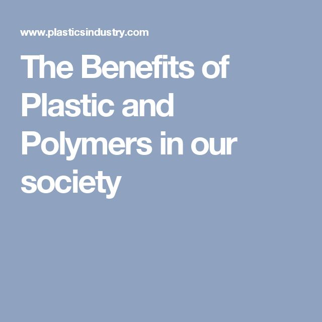 The Benefits of Plastic and Polymers in our society