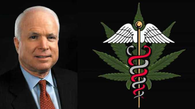 Senator John McCain has been diagnosed with glioblastoma, a type of brain cancer, following surgery to remove a blood clot from his eye.    Senator, you live in Arizona.    Arizona has a medical marijuana law and cancer is a qualifying