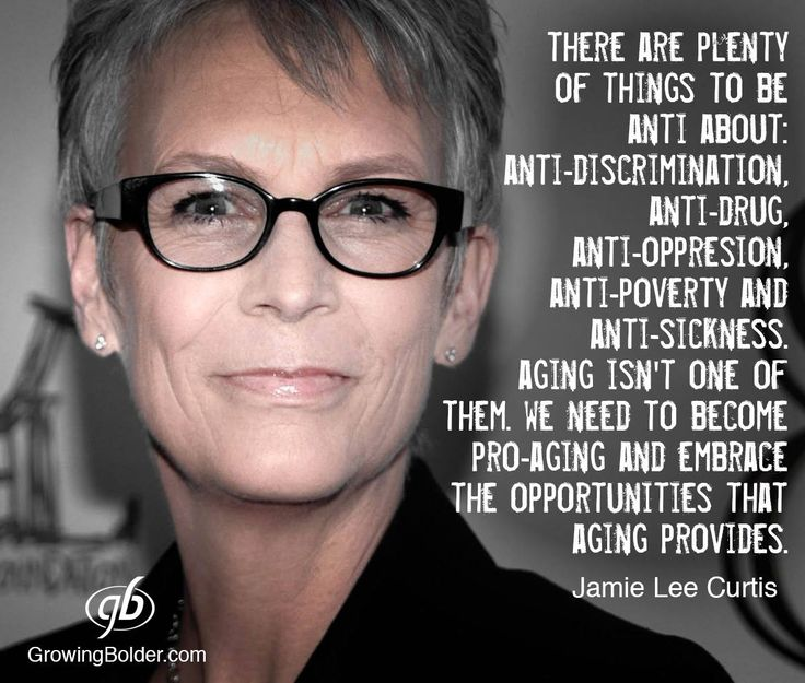 Jamie Lee Curtis quote: There are plenty of things to be anti about: anti-discrimination, anti-drugs, anti-oppression, anti-poverty and anti-sickness. Aging isn't one of them. We need to become pro-aging and embrace the opportunities that aging provides.