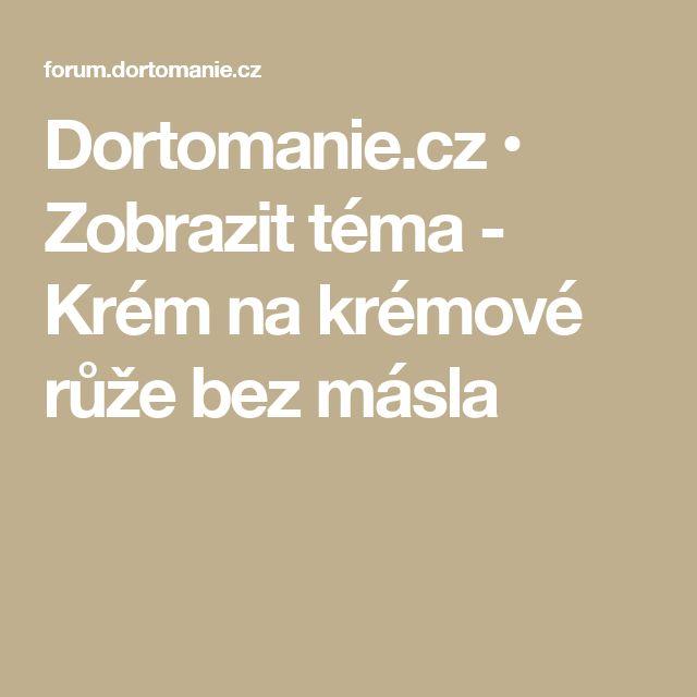 Dortomanie.cz • Zobrazit téma - Krém na krémové růže bez másla