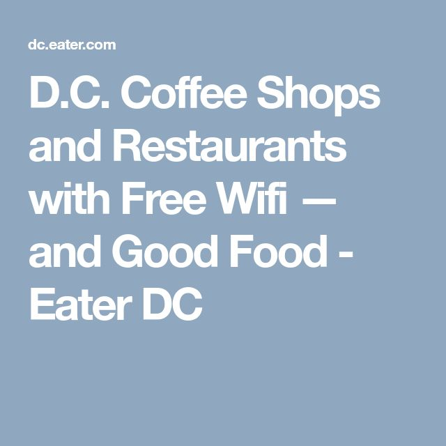 D.C. Coffee Shops and Restaurants with Free Wifi — and Good Food - Eater DC