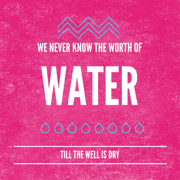 """""""We never know the worth of water till the well is dry."""" -Thomas Fuller"""