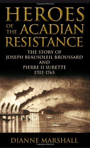 Heroes of the Acadian Resistance: The Story of Joseph Beausoleil Broussard and Pierre II Surette 1702-1765 by Dianne Marshall http://www.amazon.ca/dp/0887809782/ref=cm_sw_r_pi_dp_xuiCwb04M9QR8