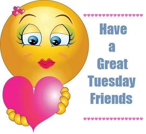Have A Great Tuesday Friends tuesday tuesday quotes tuesday images tuesday quotes for facebook tuesday quote images